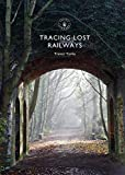 Tracing Lost Railways (Shire Library Book 866)...