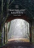 Tracing Lost Railways (Shire Library) (English...